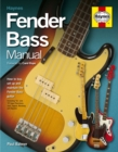 Fender Bass Manual : How to Buy, Maintain and Set Up the Fender Bass Guitar - Book