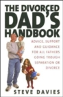 The Divorced Dads' Handbook : Practical Help and Reassurance for All Fathers Made Absent by Divorce or Separation - Book
