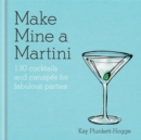 Make Mine a Martini : 130 Cocktails & Canapes for Fabulous Parties - Book