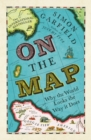 On the Map : Why the World Looks the Way it Does - Book