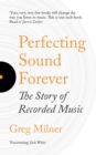 Perfecting Sound Forever : The Story of Recorded Music - eBook