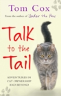 Talk to the Tail : Adventures in Cat Ownership and Beyond - eBook