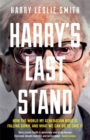 Harry's Last Stand : How the World My Generation Built is Falling Down, and What We Can Do to Save it - Book