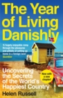 The Year of Living Danishly : Uncovering the Secrets of the World's Happiest Country - eBook