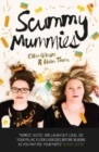 Scummy Mummies : A Celebration of Parenting Failures, Hilarious Confessions, Fish Fingers and Wine - Book