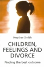 Children, Feelings and Divorce : Finding the Best Outcome - Book