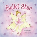 Ballet Star : A Little Girl with a Big Dream... - Book