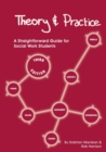 Theory and Practice : A Straightforward Guide for Social Work Students - Book