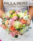 Paula Pryke Wedding Flowers : Exceptional Floral Design for Exceptional Occasions - Book