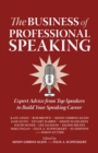 The Business of Professional Speaking : Expert Advice from Top Speakers to Build Your Speaking Career - Book