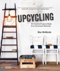Upcycling : 20 Creative Projects Made from Reclaimed Materials - Book