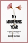 My Mourning Year : A Memoir of Bereavement, Discovery and Hope - Book