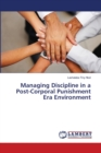 Managing Discipline in a Post-Corporal Punishment Era Environment - Book