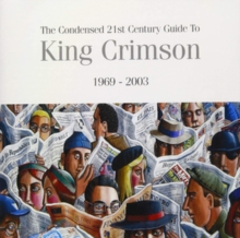 The Condensed 21st Century Guide to King Crimson 1969-2003, CD / Album