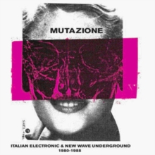 Mutazione: Italian Electronic & New Wave Underground 1980-1988, CD / Album