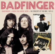 Badfinger/Wish You Were Here/In Concert at the BBC, 1972-3, CD / Album Cd