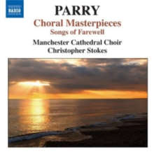 Hubert Parry: Choral Masterpieces: Songs of Farewell, CD / Album