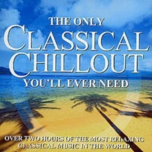 The Only Classical Chillout You'll Ever Need, CD / Album