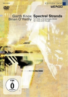 Garth Knox and Brian O'Reilly: Spectral Strands, DVD