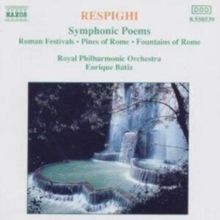 Respighi: Symphonic Poems: Romand Festivals/Pines of Rome/Fountains of Rome, CD / Album