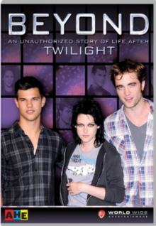 Beyond - An Unauthorised Story of Life After Twilight, DVD