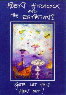 Robyn Hitchcock and the Egyptians: Gotta Let This Hen Out, DVD