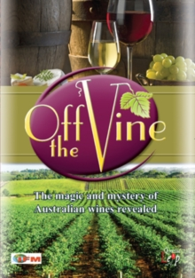 Off the Vine - The Magic and Mystery of Australian Wines Revealed, DVD  DVD