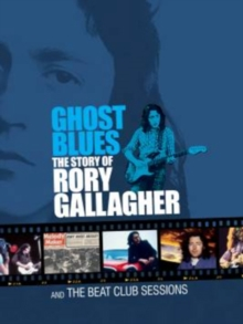 Rory Gallagher: Ghost Blues - The Story of Rory Gallagher/Beat..., DVD