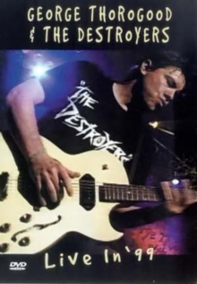 George Thorogood and the Destroyers: Live in '99, DVD