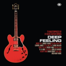 Deep Feeling: 75 Masterpieces By 31 Blues Guitar Heroes, CD / Album