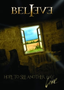 Believe: Hope to See Another Day - Live, DVD