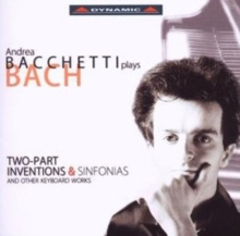 Andrea Bacchetti Plays Bach: Two Part Inventions and Sinfonias, CD / Album