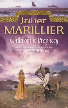 Child of the Prophecy : Sevenwaters Trilogy Bk. 3, Paperback