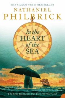 "In the Heart of the Sea : The Epic True Story That Inspired ""Moby Dick"", Paperback"
