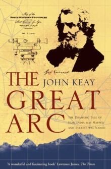The Great Arc : The Dramatic Tale of How India Was Mapped and Everest Was Named, Paperback