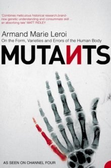 Mutants : On the Form, Varieties and Errors of the Human Body, Paperback
