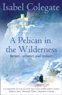 A Pelican in the Wilderness : Hermits, Solitaries and Recluses, Paperback Book