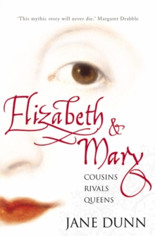 Elizabeth and Mary : Cousins, Rivals, Queens, Paperback