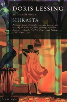 Shikasta : Re: Colonised Planet 5: Personal, Psychological, Historical Documents Relating to Visit by Johor (George Sherban) Emissary (Grade 9) 87th of the Last Period of the Last Days, Paperback
