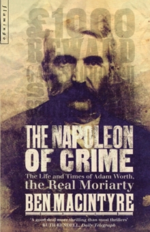 The Napoleon of Crime : The Life and Times of Adam Worth, the Real Moriarty, Paperback