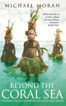 Beyond the Coral Sea : Travels in the Old Empires of the South-West Pacific, Paperback