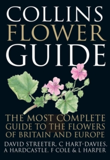 Collins Flower Guide : The Most Complete Guide to the Flowers of Britain and Ireland, Hardback