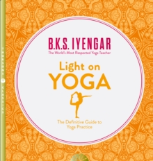 Light on Yoga : The Definitive Guide to Yoga Practice, Paperback