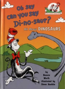Oh Say Can You Say Di-No-Saur?: All About Dinosaurs (the Cat in the Hat's Learning Library, Book 3), Paperback Book