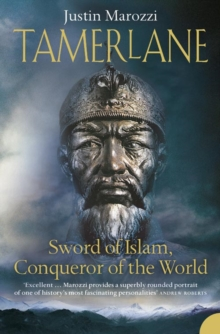 Tamerlane : Sword of Islam, Conqueror of the World, Paperback Book