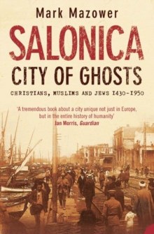 Salonica, City of Ghosts : Christians, Muslims and Jews, Paperback Book