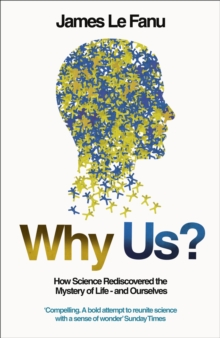 Why Us? : How Science Rediscovered the Mystery of Ourselves, Paperback Book