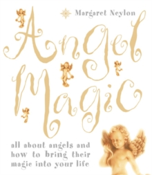 Angel Magic : All About Angels and How to Bring Their Magic into Your Life, Paperback Book
