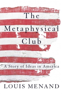 The Metaphysical Club : A Story of Ideas in America, Paperback
