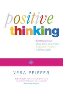 Positive Thinking : Everything You Have Always Known About Positive Thinking But Were Afraid to Put into Practice, Paperback